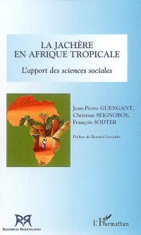 La jachère en Afrique tropicale : l'apport des sciences sociales : hommage à Roger Pontanier
