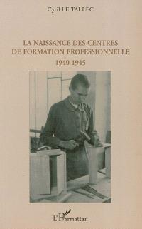 La naissance des centres de formation professionnelle : 1940-1945