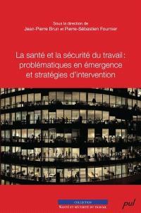 La santé et la sécurité du travail  : problématiques en émergence et stratégies d'intervention
