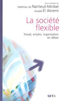 La société flexible : travail, emploi, organisation en débat