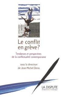 Le conflit en grève ? : tendances et perspectives de la conflictualité contemporaine