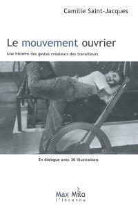 Le mouvement ouvrier : une histoire des gestes créateurs des travailleurs