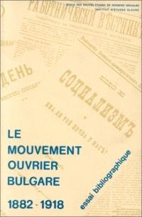 Le Mouvement ouvrier bulgare : publications socialistes bulgares, 1882-1918 essai bibliographique