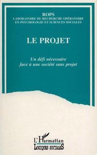 Le Projet : un défi nécessaire face à une société sans projet