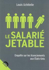 Le salarié jetable : enquête sur les licenciements aux Etats-Unis