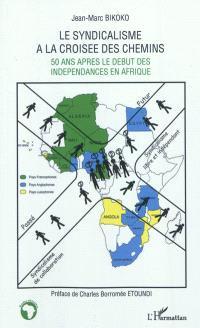 Le syndicalisme à la croisée des chemins : 50 ans après le début des indépendances en Afrique