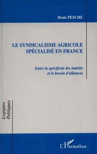 Le syndicalisme agricole spécialisé en France : entre la spécificité des intérêts et le besoin d'alliances