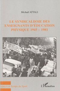 Le syndicalisme des enseignants d'éducation physique : 1945-1981