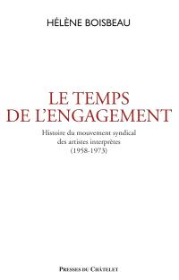 Le temps de l'engagement : histoire du mouvement social et syndical des artistes interprètes : 1958-1973