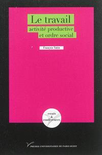 Le travail : activité productive et ordre social