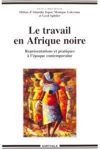 Le travail en Afrique noire : représentations et pratiques à l'époque contemporaine