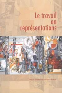 Le travail en représentations : actes du 127e Congrès des sociétés historiques et scientifiques, Nancy, 15-20 avril 2002