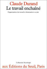 Le Travail enchaîné : organisation du travail et domination sociale