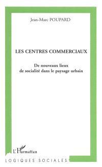 Les centres commerciaux : de nouveaux lieux de sociabilité dans le paysage urbain