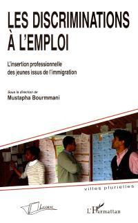 Les discriminations à l'emploi : l'insertion professionnelle des jeunes issus de l'immigration