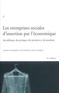 Les entreprises sociales d'insertion par l'économique : des politiques, des pratiques, des personnes et des paradoxes