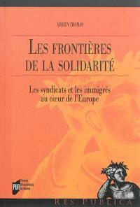 Les frontières de la solidarité : les syndicats et les immigrés au coeur de l'Europe