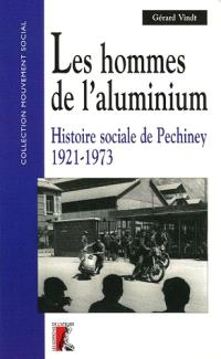 Les hommes de l'aluminium : histoire sociale de Pechiney (1921-1973)