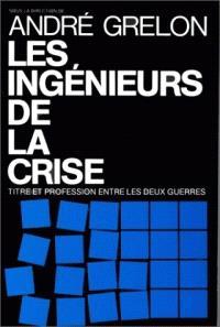 Les Ingénieurs de la crise : titre et profession entre les deux guerres