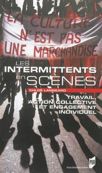 Les intermittents en scènes : travail, action collective et engagement individuel