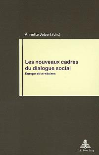 Les nouveaux cadres du dialogue social : Europe et territoires