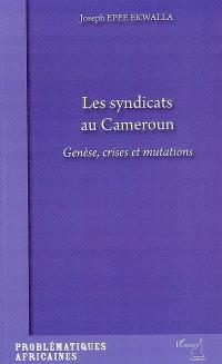 Les syndicats au Cameroun : genèse, crise et mutations