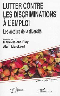 Lutter contre les discriminations à l'emploi : les acteurs de la diversité : cycle Entre intégration et discriminations