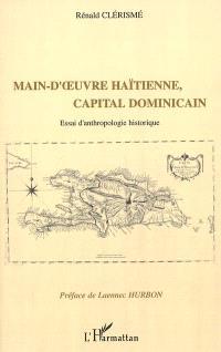 Main-d'oeuvre haïtienne, capital dominicain : essai d'anthropologie historique
