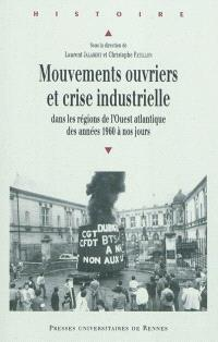 Mouvements ouvriers et crise industrielle : dans les régions de l'Ouest atlantique des années 1960 à nos jours