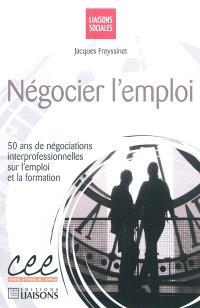 Négocier l'emploi : 50 ans de négociations interprofessionnelles sur l'emploi et la formation