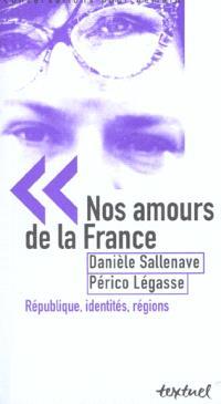 Nos amours de la France : République, identités, régions : entretiens avec Philippe Petit