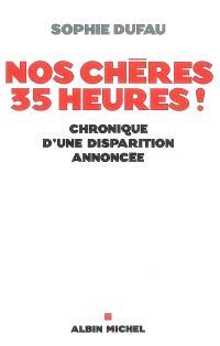 Nos chères 35 heures ! : chronique d'une disparition annoncée