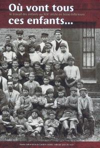 Où vont tous ces enfants... : le travail des enfants au XIXe siècle en Seine-Inférieure
