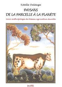 Paysans, de la parcelle à la planète : socio-anthropologie du réseau agriculture durable