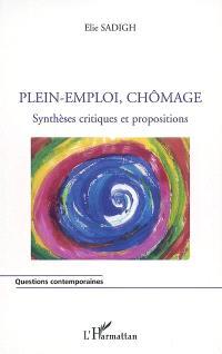 Plein-emploi, chômage : synthèses critiques et propositions