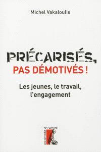 Précarisés, pas démotivés ! : les jeunes, le travail, l'engagement