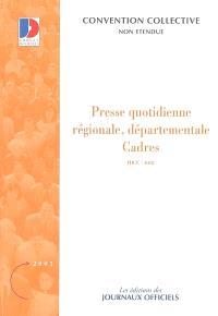 Presse quotidienne régionale (IDCC 1895, encadrement), départementale (IDCC 781, cadres administratifs, IDCC 1018, cadres techniques)