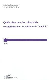 Quelle place pour les collectivités territoriales dans la politique de l'emploi : actes de la journée d'études organisée le 3 décembre 2010 à l'Université de Franche-Comté