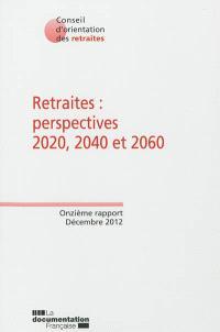 Retraites : perspectives 2020, 2040, 2060 : onzième rapport, décembre 2012, données consolidées (mars 2013)