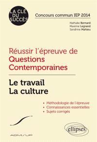 Réussir l'épreuve de questions contemporaines : le travail, la culture : concours commun IEP 2014