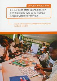 Savoirs solidaires : enjeux de la professionnalisation des filières du livre dans les pays Afrique-Caraïbes-Pacifique : actes du colloque