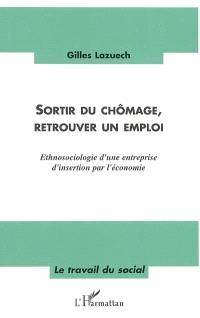 Sortir du chômage, retrouver un emploi : ethnosociologie d'une entreprise d'insertion par l'économie