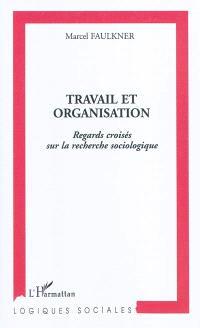 Travail et organisation : regards croisés sur la recherche sociologique
