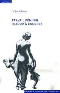 Travail féminin : retour à l'ordre ! : l'offensive contre le travail des femmes durant la crise économique des années 1930