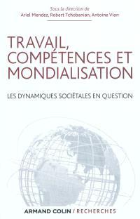 Travail, compétences et mondialisation : les dynamiques sociétales en question