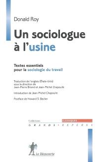 Un sociologue à l'usine : textes essentiels pour la sociologie du travail