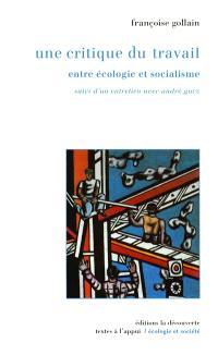 Une critique du travail : entre écologie et socialisme. Suivi de Entretien inédit avec André Gorz