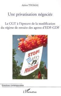 Une privatisation négociée : la CGT à l'épreuve de la modification du régime de retraite des agents d'EDF-GDF