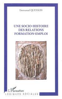 Une socio-histoire des relations formation-emploi