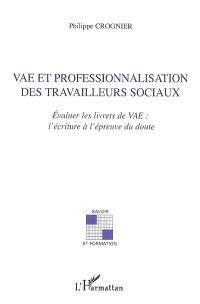 VAE et professionnalisation des travailleurs sociaux : évaluer les livrets de VAE : l'écriture à l'épreuve du doute